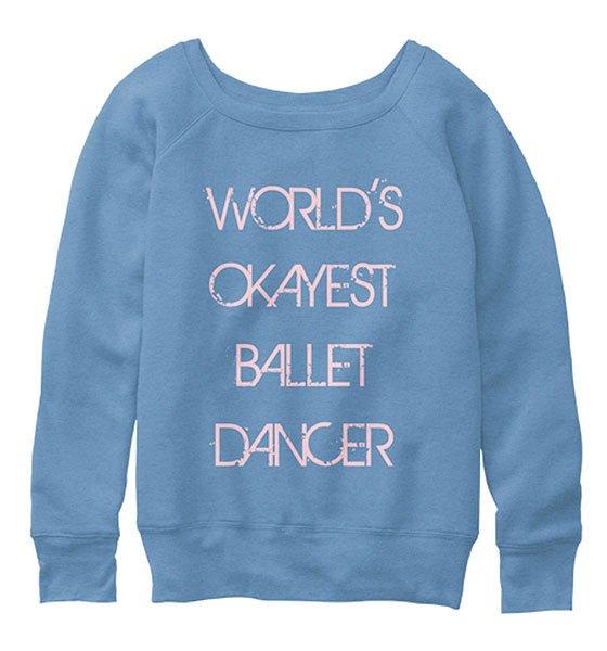 womens-slouchy-sweatshirt-worlds-okayest-ballet-dancer